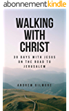 Walking with Christ: 30 Days with Jesus on the Road to Jerusalem (English Edition)