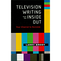 Television Writing from the Inside Out: Your Channel to Success (Applause Books)
