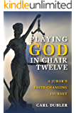 Playing God in Chair Twelve: A Juror's Faith-Changing Journey