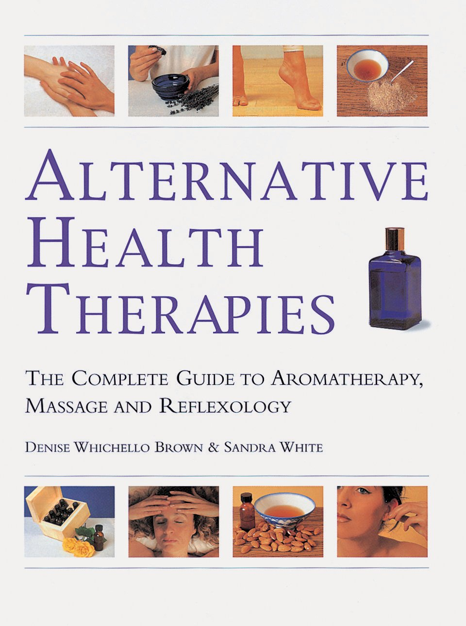 Alternative Health Therapies: The Complete Guide to Aromatherapy, Reflexology, and Massage PDF