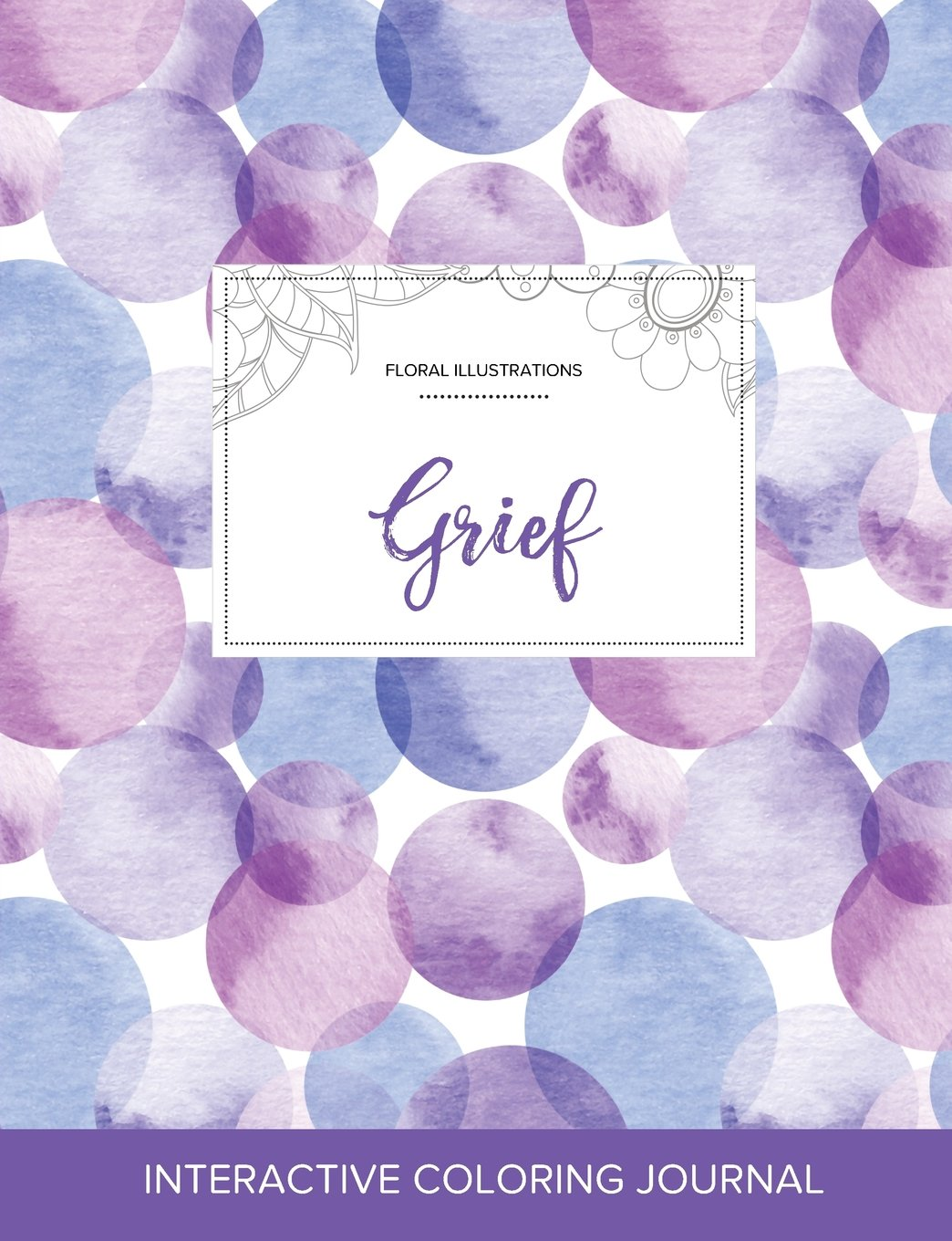Read Online Adult Coloring Journal: Grief (Floral Illustrations, Purple Bubbles) PDF