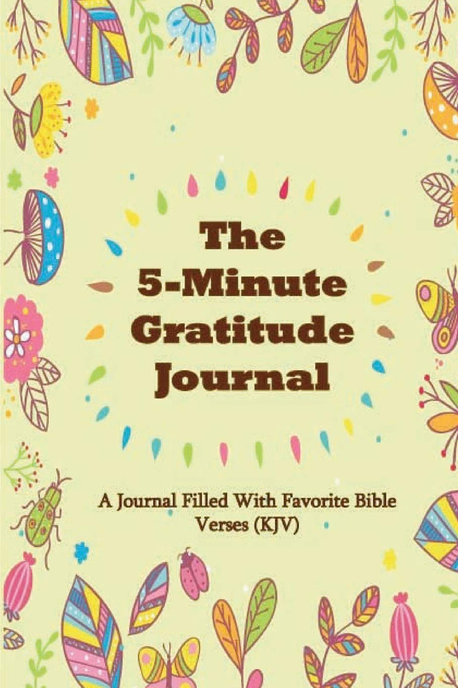 Download The 5-Minute Gratitude Journal: A Journal Filled With Favorite Bible Verses (KJV)Journal for Self-Exploration (Volume 6) PDF