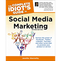 The Complete Idiot's Guide to Social Media Marketing, 2nd Edition: Harness the Power of Facebook, Twitter, LinkedIn, YouTube, and Other Social Sites to Promote Your Product or Service