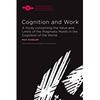 Cognition and Work: A Study Concerning the Value and Limits of the Pragmatic Motifs in the Cognition of the World