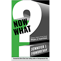 NOW WHAT?: A Survivor's Guide for Thriving Through Mergers & Acquisitions (English Edition)