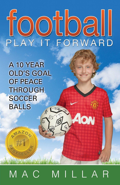 Football: Play It Forward: A 10 Year Old's Goal of Peace Through Soccer Balls