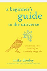 A Beginner's Guide to the Universe: Uncommon Ideas for Living an Unusually Happy Life Hardcover