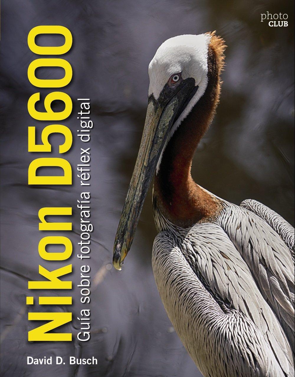 Nikon D5600. Guía sobre fotografía réflex digital Photoclub ...