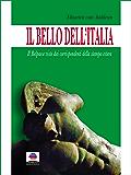 Il Bello dell'Italia. : Il Belpaese visto dai corrispondenti della stampa estera.