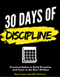30 Days of Discipline: Practical Habits to Build Discipline and Focus in the Next 30 Days (Train Your Brain Book 3)