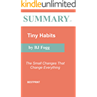Summary of Tiny Habits: The Small Changes That Change Everything By BJ Fogg
