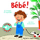 Bébé!: 6 images à regarder, 6 sons à écouter