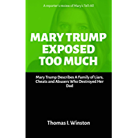 MARY TRUMP EXPOSED TOO MUCH: Mary Trump Describes A Family of Liars, Cheats and Abusers Who Destroyed Her Dad (English Edition)