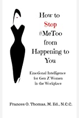 How to Stop #MeToo from Happening to You: Emotional Intelligence for Gen Z Women in the Workplace Kindle Edition