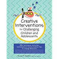 Creative Interventions for Challenging Children & Adolescents: 186 Techniques, Activities, Worksheets & Communication…