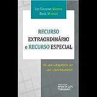 Recurso Extraordinário e Recurso Especial : do Jus Litigatoris ao Jus Constitutionis