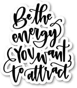"Be The Energy You Want to Attract Sticker Inspirational Quotes Stickers - Laptop Stickers - 2.5"" Vinyl Decal - Laptop, Phone, Tablet Vinyl Decal Sticker S81829"