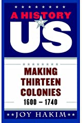 A History of US: Making Thirteen Colonies: 1600-1740 Kindle Edition