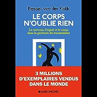Le Corps n oublie rien : Le cerveau l esprit et le corps dans la guérison du traumatisme (French Edition)