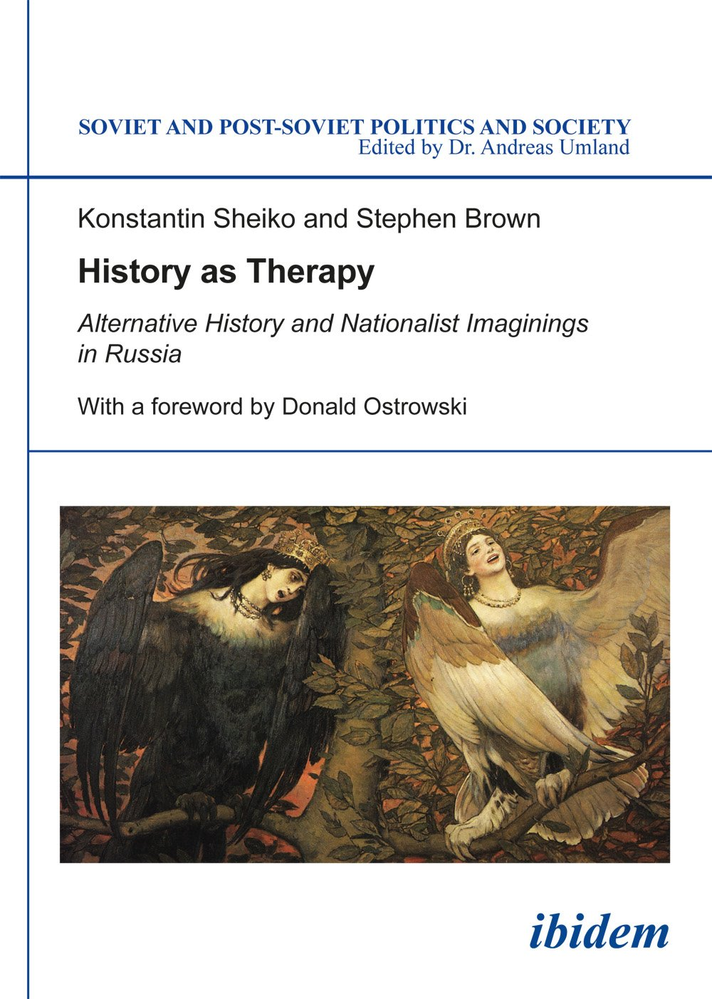 Read Online History as Therapy: Alternative History and Nationalist Imaginings in Russia (Soviet and Post-Soviet Politics and Society) pdf