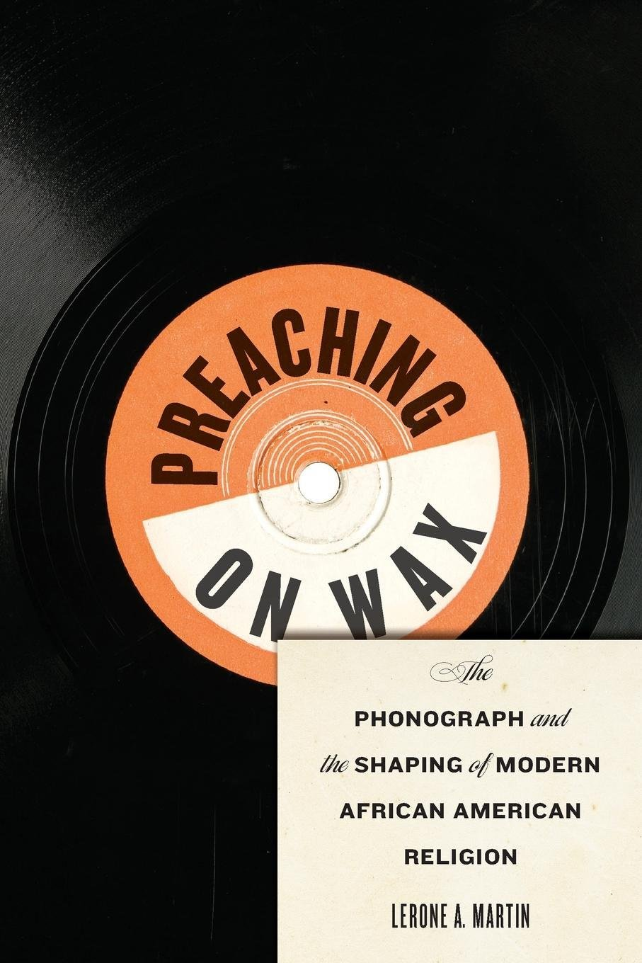 Preaching on Wax: The Phonograph and the Shaping of Modern African American  Religion (Religion, Race, and Ethnicity): Lerone A. Martin: 9781479890958:  ...