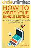 How to Write Your Kindle Listing: How to write a product listing that sells your book like crazy