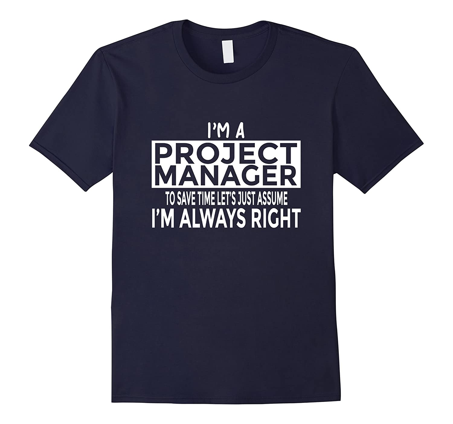 Funny Project Manager Shirt Just Assume Im Always Right-PL