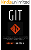 Git: Learn Version Control with Git: A step-by-step Ultimate beginners Guide
