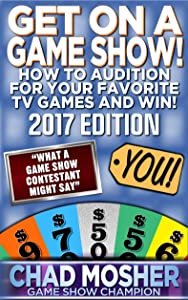 Get on a Game Show! 2017 Edition: How to Audition For Your Favorite TV Games and Win!