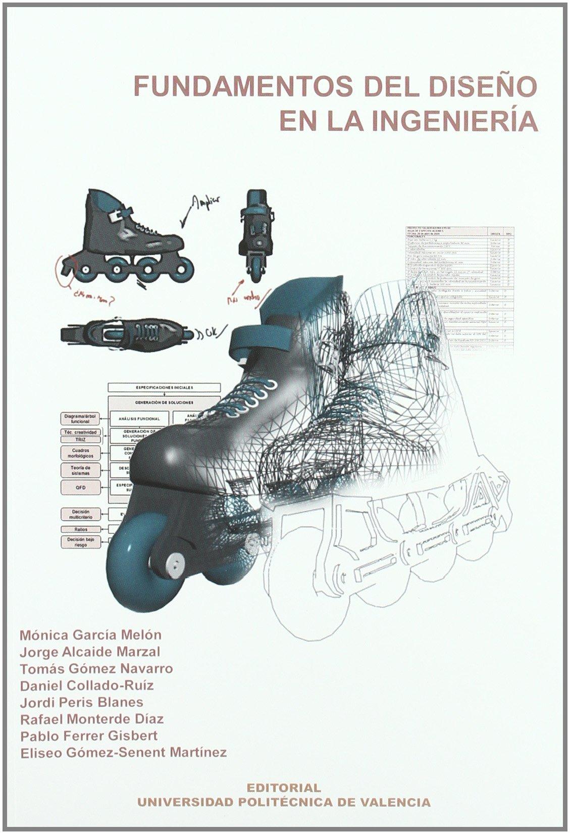Fundamentos del diseño en la ingeniería (Académica): Amazon.es: Eliseo Gómez-Senent Martínez, Tomás Gómez Navarro, Jorge Alcaide Marzal, Pablo Ferrer ...