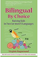 Bilingual By Choice: Raising Kids in Two (or More!) Languages Paperback