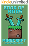 Minecraft (Book of Mods - FORGE MOD - Unofficial Minecraft Guides -  Minecraft Books for kids, Minecraft Handbooks 8) (English Edition)