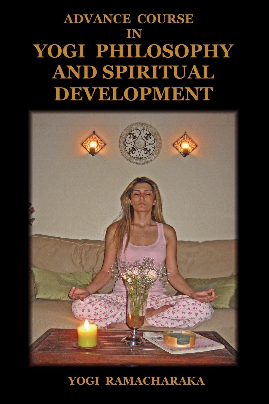 Advance Course in Yogi Philosophy and Spiritual Development ebook