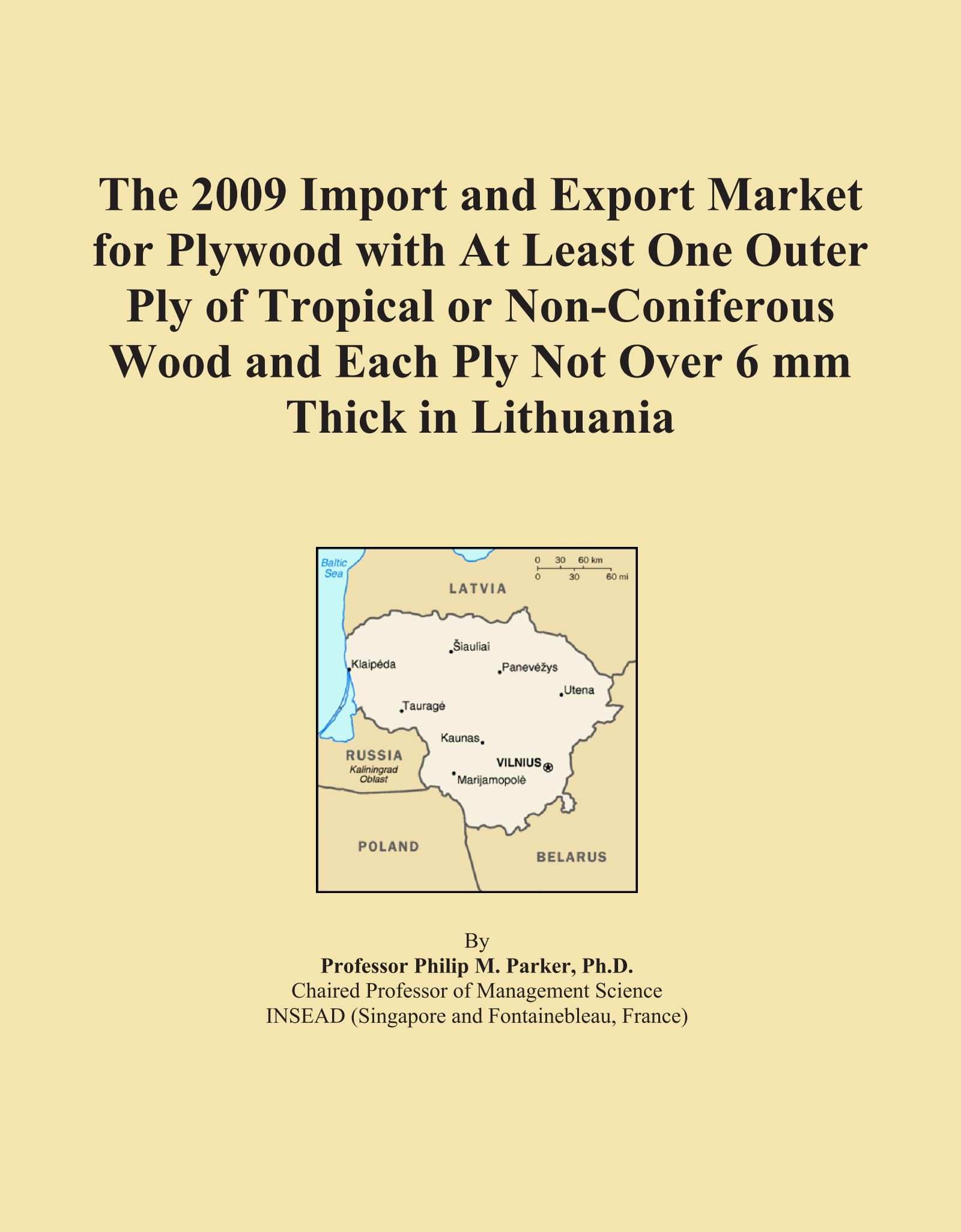 The 2009 Import and Export Market for Plywood with At Least One Outer Ply of Tropical or Non-Coniferous Wood and Each Ply Not Over 6 mm Thick in Lithuania pdf epub