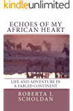 Echoes of My African Heart: An Odyssey of Life and Adventure in a Fabled Continent