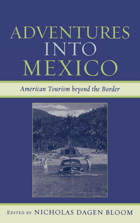 Download Adventures into Mexico: American Tourism beyond the Border (Jaguar Books on Latin America) PDF