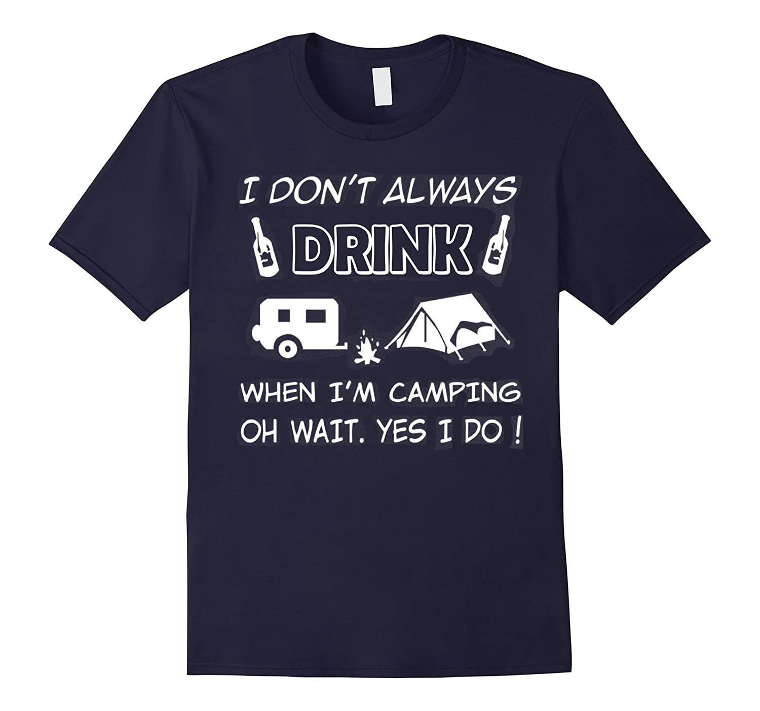 I Dont Always Drink When Im Camping T-Shirt, Funny Camping-Art
