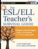 The ESL / ELL Teacher's Survival Guide: Ready-to-Use Strategies, Tools, and Activities for Teaching English Language Learners of All Levels