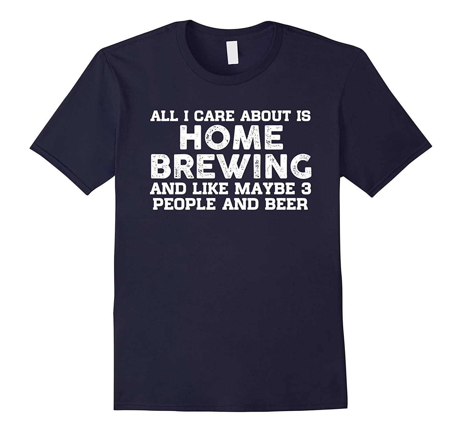 All I Care About Is Home Brewing And Beer T-shirt Gift-BN