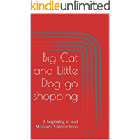 Big Cat and Little Dog go shopping: A beginning to read Mandarin Chinese book (Beginning to read Mandarin Chinese with Big Cat and Little Dog 3)