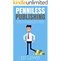 Penniless Publishing: How to Publish a Book Without Spending a Cent! (English Edition)