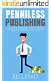 Penniless Publishing: How to Publish a Book Without Spending a Cent!