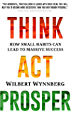 THINK ACT PROSPER: How Small Habits Can Lead to Massive Success