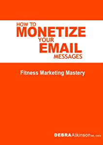 How To Monetize Your Email Messages: Fitness Marketing Mastery