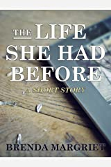 The Life She Had Before: A Short Story Kindle Edition