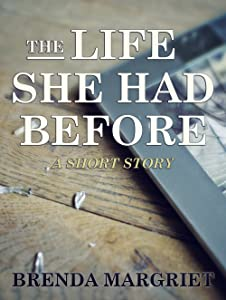 The Life She Had Before: A Short Story