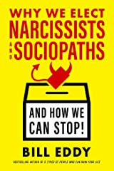 Why We Elect Narcissists and Sociopaths—And How We Can Stop! Kindle Edition