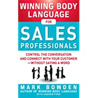 Winning Body Language for Sales Professionals: Control the Conversation and Connect with Your Customer—without Saying a Word: Control the Conversation ... with Your Customer, Without Saying a Word