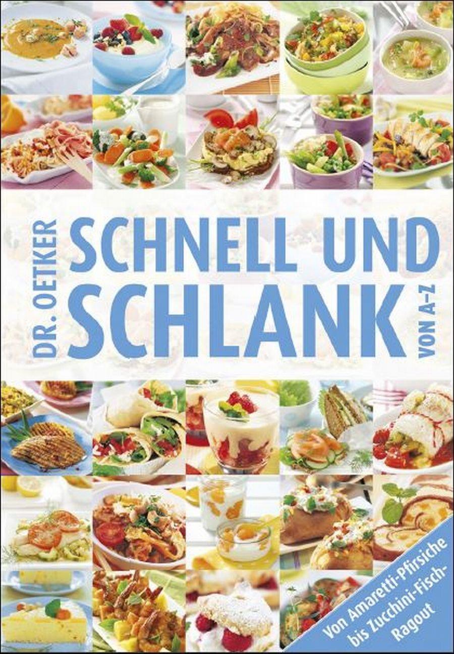 Dr. Oetker: Schnell und schlank von A - Z - Von Amaretti-Pfirsische bis Zucchini-Fisch-Ragout