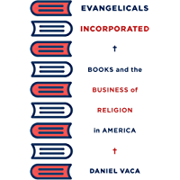 Evangelicals Incorporated: Books and the Business of Religion in America (English Edition)